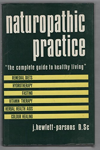 Naturopathic Practice: A Valuable Guide to Students and Others in the Principles and Practice of ...