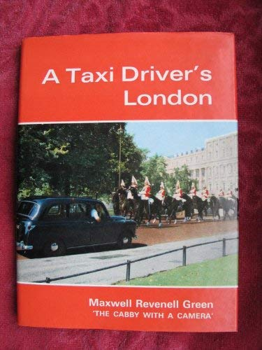 A Taxi Driver's London: Green, Maxwell Revenell