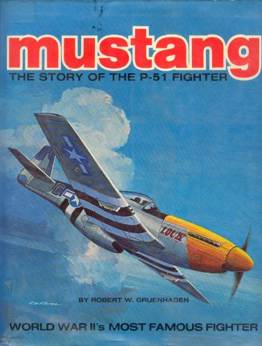 Mustang; The Story of the P-51 Fighter: Gruenhagen, Robert W.