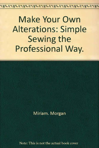 9780668021302: Title: Make your own alterations Simple sewing the profes