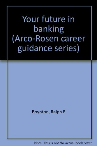 9780668022330: Your future in banking (Arco-Rosen career guidance series)