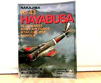 Nakajima Ki.43 Hayabusa I-III: In Japanese Army Air Force-RTAF-CAF-IPSF service (Arco-Aircam aviation series) (9780668022927) by Richard M Bueschel