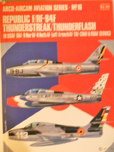 9780668022934: Republic F/RF-84F Thunderstreak/Thunderflash (ARCO-AIRCAM Aviation Series No. 16)