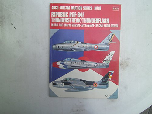 9780668022941: Republic F-RF-84F Thunderstreak-Thunderflash: In USAF-BAF-R Nor AF-R Neth AF-Luft-French AF-TAF-CNAF & RDAF service (Arco-Aircam aviation series, no. 16)