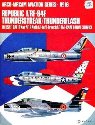 9780668022941: Republic F/RF-84F Thunderstreak/Thunderflash: In USAF-BAF-R Nor AF-R Neth AF-Luft-French AF-TAF-CNAF & RDAF service (Arco-Aircam aviation series, no. 16)