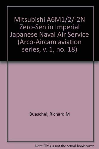 Mitsubishi A6M1/2/-2N Zero-Sen in Imperial Japanese Naval Air Service (Arco-Aircam aviation series, v. 1, no. 18) (9780668022989) by Richard M Bueschel