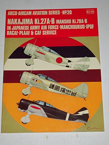 Nakajima Ki.27A-B, Manshu Ki.79A-B in Japanese Army Air Force-Manchoukuo-IPSF RACAF-PLAAF & CAF service (Arco-Aircam aviation series) (9780668023023) by Richard M Bueschel