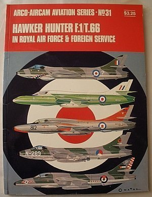 9780668023115: Hawker Hunter F.1/T.66 in Royal Air Force & foreign service (Arco-Aircam aviation series, no. 31)