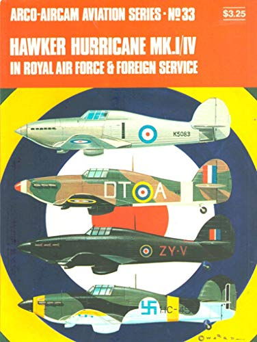 9780668023160: Hawker Hurricane Mk. I/IV in Royal Air Force & Foreign Service (Arco-Aircam Aviation Series, No. 33)