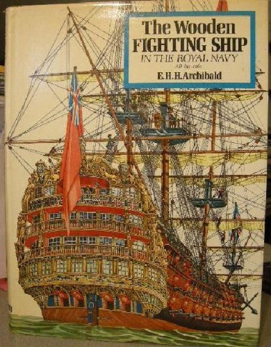 The Wooden Fighting Ship in the Royal Navy AD 897-1860: Archibald, E. H. H.