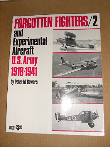 Forgotten Fighters / 2 and Experimental Aircraft, U.S. Army 1918-1941: BOWERS, PETER M.