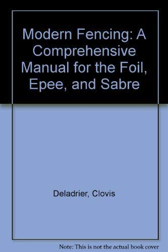 Modern Fencing; a Comprehensive Manual for the: Deladrier, Clovis