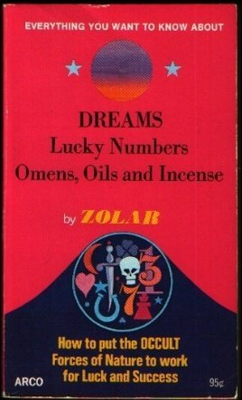 Everything You Want to Know About: Dreams, Lucky Numbers, Omens, Oils, and Incense: Zolar