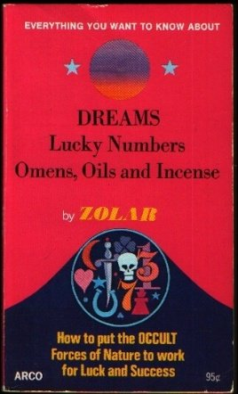 Everything You Want to Know About: Dreams, Lucky Numbers, Omens, Oils, and Incense