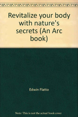 9780668026383: Revitalize your body with nature's secrets (An Arc book)