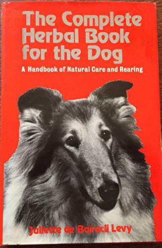 The Complete Herbal Book for the Dog: Levy, Juliette de