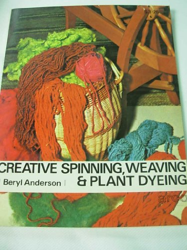 9780668027038: Creative Spinning, Weaving and Plant-Dyeing.