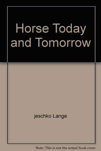 The Horse Today - And Tomorrow?: Jeschko, Kurt & Harald Lange