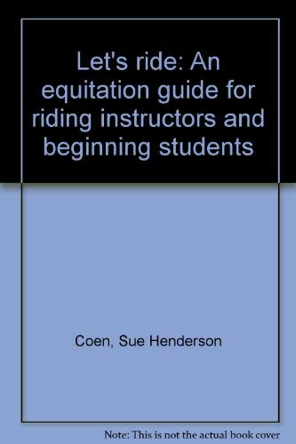 Let's ride: An equitation guide for riding instructors and beginning students: Coen, Sue ...