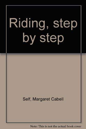 Riding, step by step (9780668028103) by Margaret Cabell Self
