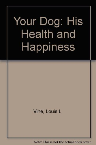 9780668028769: Your Dog: His Health and Happiness : The Breeders' and Pet Owners' Complete Guide to Better Dog Care