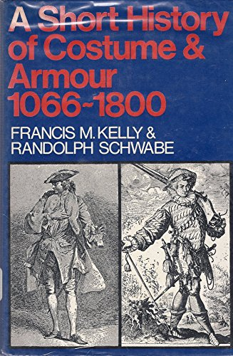 A Short History Of Costumes And Armour: Kelly, Francis M.