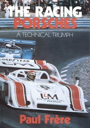 The Racing Porsches: A Technical Triumph: Frere, Paul
