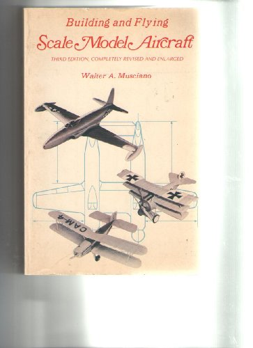 Building and Flying Scale Model Aircraft (: Musciano, Walter A.