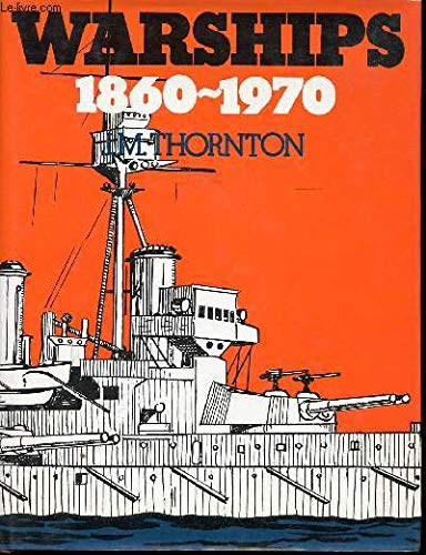 Warships 1860-1970;: A collection of naval lore: Thornton, J. M