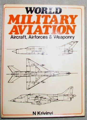 World Military Aviation: Aircraft, Airforces & Weaponry: Krivinyi, Nikolaus, Kosar, Franz, and ...