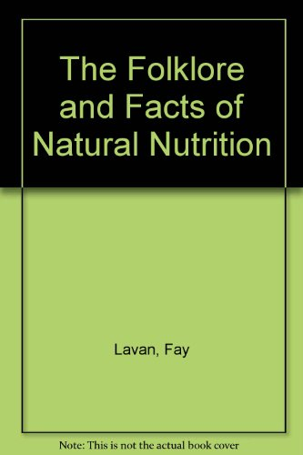 The Folklore and Facts of Natural Nutrition: Lavan, Fay, Dalrymple,
