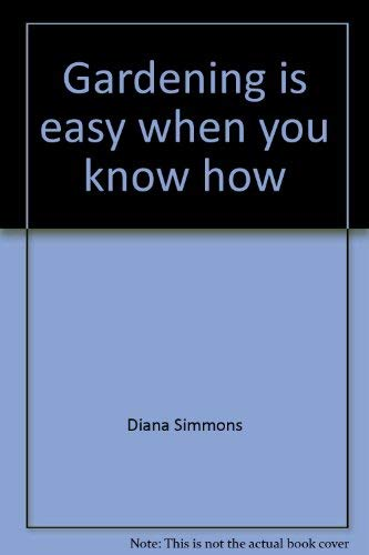 Gardening is easy when you know how (Creative ideas for children of all ages): Diana Simmons