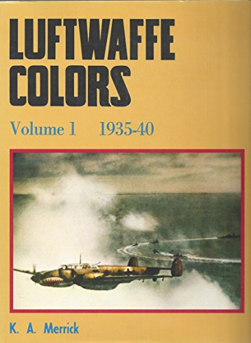 Luftwaffe Colors, Vol. 1, 1935-40: Merrick, K. A.