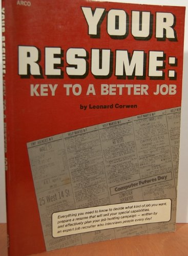 Your Resume: Key to a Better Job: Leonard Corwen