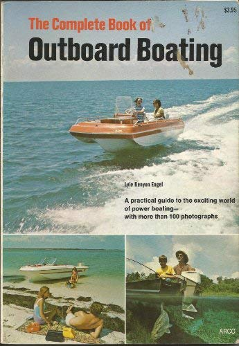 The complete book of outboard boating: Lyle Kenyon Engel