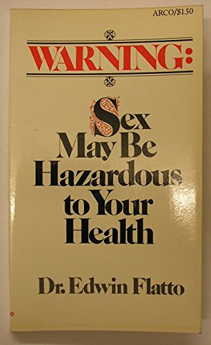 Warning, Sex May Be Hazardous to Your Health: Flatto, Edwin.