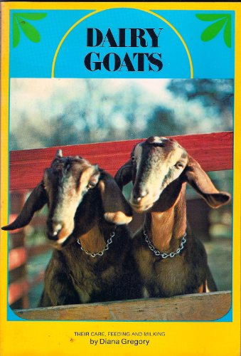 9780668039413: Dairy Goats: Their Care, Feeding and Milking