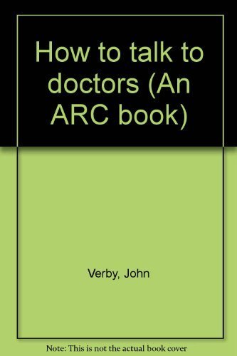 How To Talk To Doctors: Verby, John (M.D.)