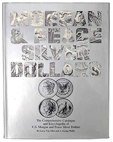 Comprehensive Catalog and Encyclopedia of U. S. Morgan and Peace Silver Dollars: Van Allen, Leroy C...