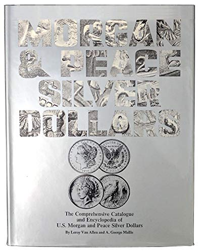9780668040211: The Comprehensive Catalogue and Encyclopedia of U. S. Morgan and Peace Silver Dollars