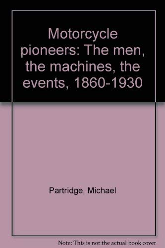 9780668040358: Motorcycle Pioneers: The Men, the Machines, the Events 1860-1930