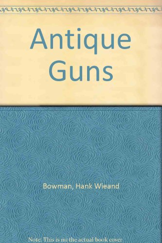Antique Guns: Bowman, Hank Wieand; Cary, Lucian