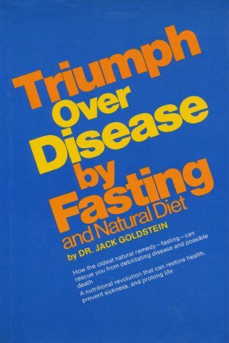 Triumph over Disease by Fasting and Natural Diet: Goldstein, Jack