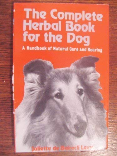Complete Herbal Book for the Dog: Juliette De Bairacli