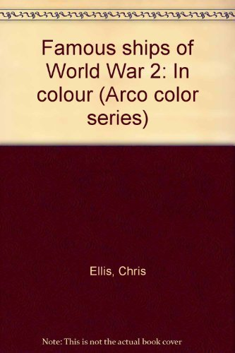 Famous ships of World War 2: In colour (Arco color series) (0668042311) by Chris Ellis