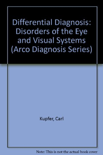 Differential Diagnosis: Disorders of the Eye and Visual Systems (Arco Diagnosis Series): Kupfer, ...