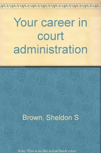 Your Career in Court Administration: Brown, Sheldon S.