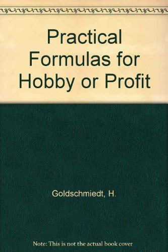 Practical Formulas for Hobby or Profit: Goldschmiedt, , Henry