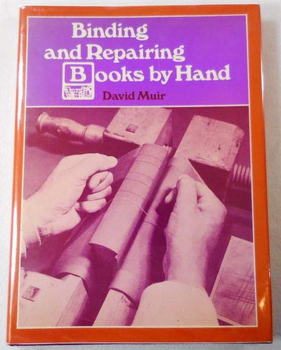 Binding and Repairing Books by Hand: Muir, David