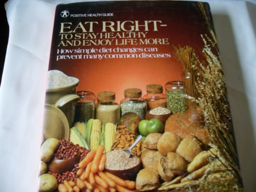 9780668046763: Eat right--to keep healthy and enjoy life more: How simple diet changes can prevent many common diseases (Positive health guide)